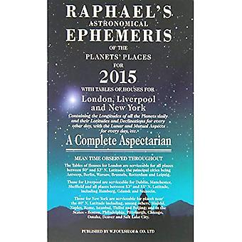 Raphael's Astrological Ephemeris: Of the Planets and Places for 2015 (Raphael's Astronomical Ephemeris of the...