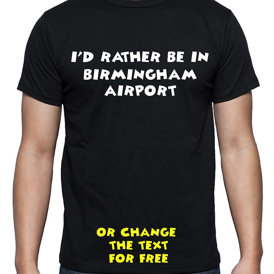 I'd Rather Be In Birmingham airport Black Hand Printed T shirt