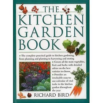 The Kitchen Garden Book: The Complete Practical Guide to Kitchen Gardening, from Planning and Planting to Harvesting...