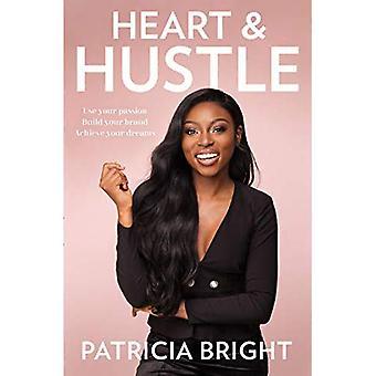 Hjärta och Hustle: Använd din passion. Bygg ditt varumärke. uppnå dina drömmar.