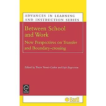 Between School and Work New Perspectives on Transfer and Boundary Crossing by TuomiGrohn & Terttu