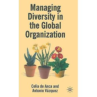 Managing Diversity in the Global Organization  Creating New Business Values by de Anca & Celia