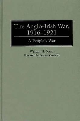 The AngloIrish War 19161921 A Peoples War by Kautt & William H.