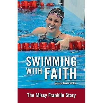Swimming with Faith The Missy Franklin Story by Miller & Natalie Davis
