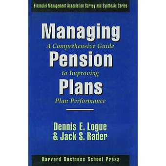 Managing Pension Plans A Comprehensive Guide to Improving Plan Performance by Logue & Dennis E.