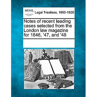 Notes of recent leading cases selected from the London law magazine for 1846 47 and 48 by Multiple Contributors & See Notes