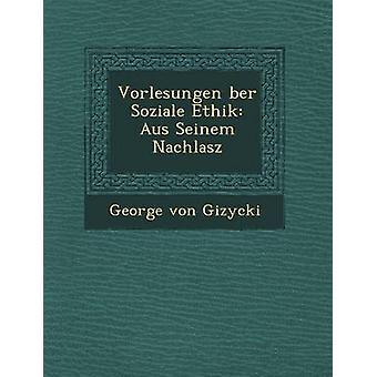 Vorlesungen ber Soziale Ethik Aus Seinem Nachlasz by Gizycki & George von