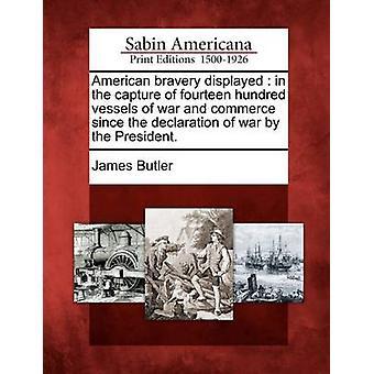 Amerikanische Tapferkeit bei der Eroberung von vierzehn hundert Schiffe von Krieg und Handel seit der Kriegserklärung vom Präsidenten angezeigt. von Butler & James