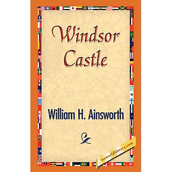 Windsor Castle by Ainsworth & William H.