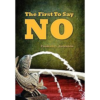 The First To Say No by Anderson & Charles C.