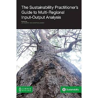 The Sustainability Practitioners Guide to MultiRegional InputOutput Analysis by Murray & Joy