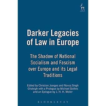 Darker Legacies of Law in Europe The Shadow of National Socialism and Fascism Over Europe and Its Legal Traditions by Joerges & Christian