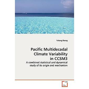 Pacific Multidecadal Climate Variability in CCSM3 by Zhong & Yafang