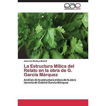 La Estructura mítica del Relato En La Obra de g. García Márquez por Bedoya Madrid Jose Ivan