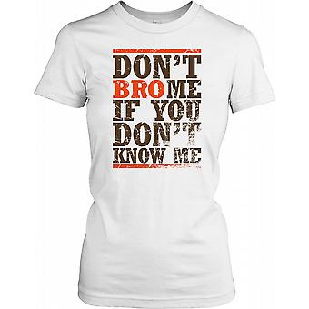 Don�t Bro Me If You Don�t Know Me Ladies T Shirt