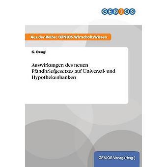 Auswirkungen des neuen Pfandbriefgesetzes auf und Universal Hypothekenbanken Dengl y g.