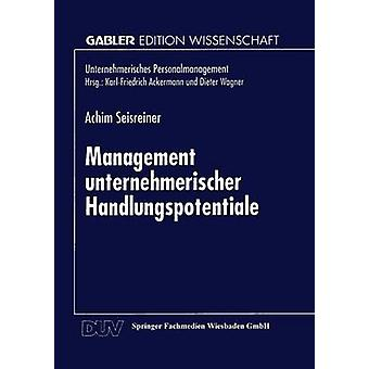 Management unternehmerischer Handlungspotentiale by Seisreiner & Achim