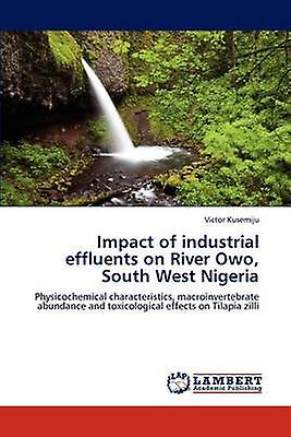 Impact of Industrial Effluents on River Owo South West Nigeria by Kusemiju & Victor