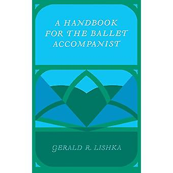 A handbook for the ballet accompanist by Gerald R. Lishka - 978025332