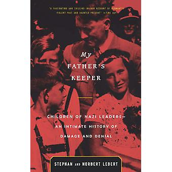 My Father's Keeper - Children of Nazi Leaders--An Intimate History of