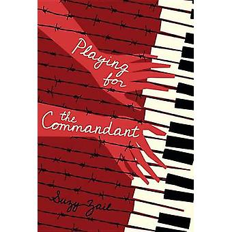 Playing for the Commandant by Suzy Zail - 9780763664039 Book
