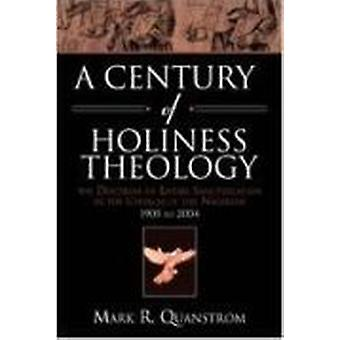 A Century of Holiness Theology - The Doctrine of Entire Sanctification