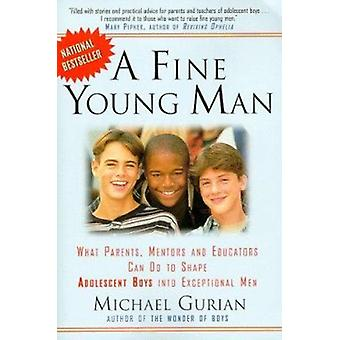 A Fine Young Man - What Parents - Mentors and Educators Can Do to Shap