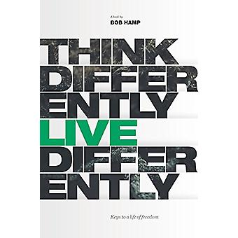 Think Differently Live Differently - Keys to a Life of Freedom by Thom