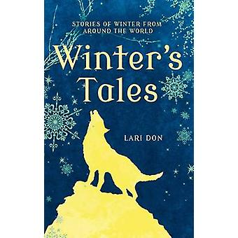 Winter's Tales - Stories of Winter from Around the World by Lari Don -