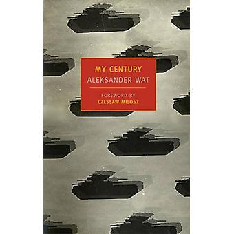My Century - The Odyssey of a Polish Intellectual by Aleksander Wat -