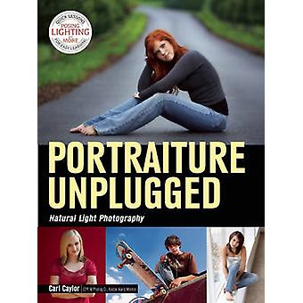 Portraiture Unplugged - Natural Light by Carl Caylor - 9781608958832 B