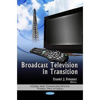 Broadcast Television in Transition by Daniel J. Fetonni - 97816210044
