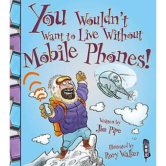 You Wouldn't Want to Live Without Mobile Phones! by Jim Pipe - Rory W