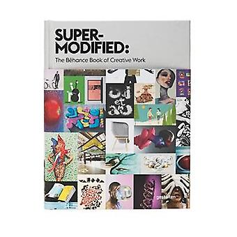 Super-Modified - The Behance Book of Creative Work by Behance - 978389