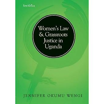 Women's Law and Grassroots Justice in Uganda by Jennifer Okumu Wengi