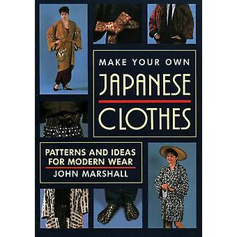 Make Your Own Japanese Clothes - Patterns and Ideas for Modern Wear by