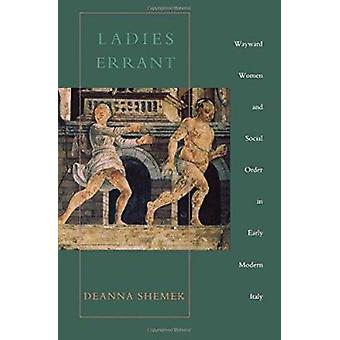 Ladies Errant - Wayward Women and Social Order in Early Modern Italy b