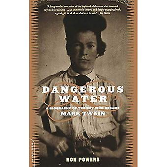 Dangerous Water A Biography of the Boy Who Became Mark Twain