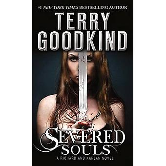 Severed Souls - A Richard and Kahlan Novel by Terry Goodkind - 9780765