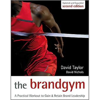 The Brand Gym: A Practical Workout to Gain & Retain Brand Leadership (Hardcover) by Taylor David Nichols David S.