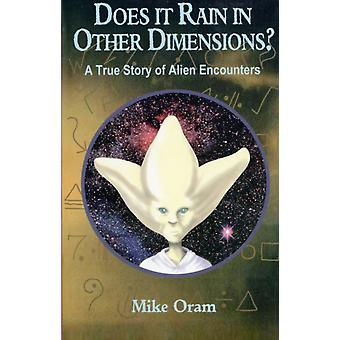 Does It Rain in Other Dimensions?: A True Story of Alien Encounters (Paperback) by Oram Mike