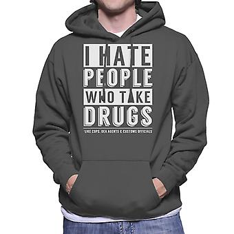 I Hate People Who Take Drugs Like Cops DEA Agents And Customs Officials Slogan Men's Hooded Sweatshirt