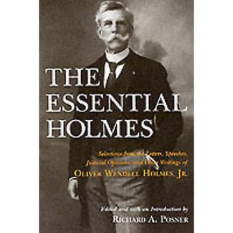The Essential Holmes - Selections from the Letters - Speeches - Judici