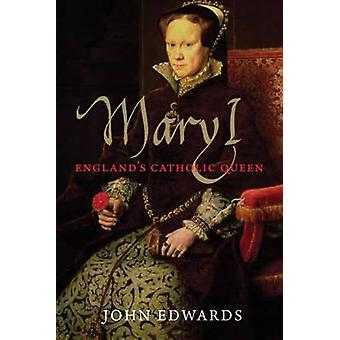 Mary I - England's Catholic Queen by John Edwards - 9780300194166 Book