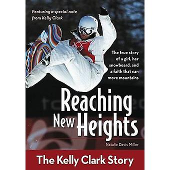 Reaching New Heights - The Kelly Clark Story by Natalie Davis Miller -