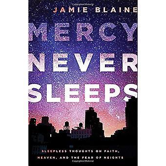 Mercy Never Sleeps - Sleepless Thoughts on Faith - Heaven - and the Fe