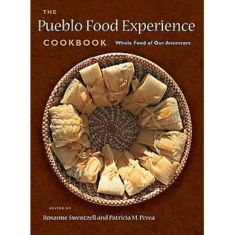 Pueblo Food Experience Cookbook - Whole Food of Our Ancestors by Roxan