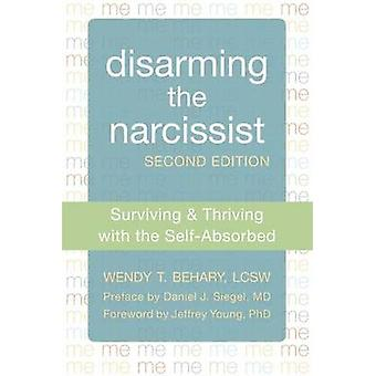 Disarming the Narcissist - Surviving and Thriving with the Self-Absorb