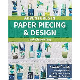 Adventures in Paper Piecing & Design - A Quilter's Guide with Desi