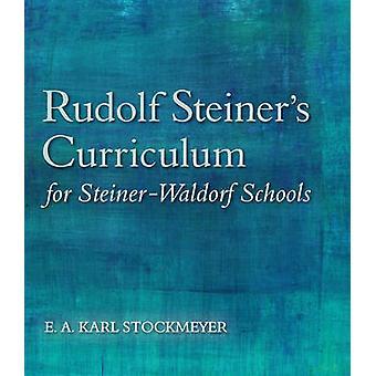 Rudolf Steiner's Curriculum for Steiner-Waldorf Schools - An Attempt t